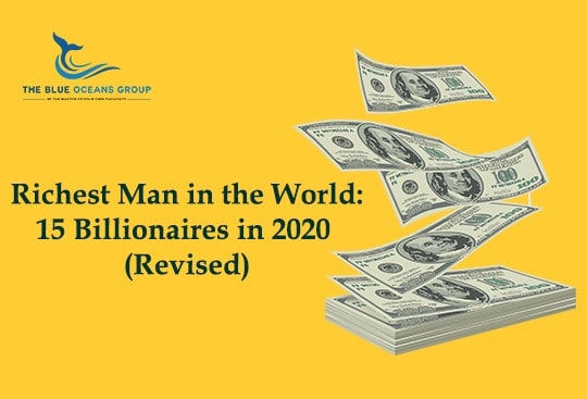 Top Richest Man in the World:15 Billionaires in 2020 (Revised)| The Blue Oceans Group