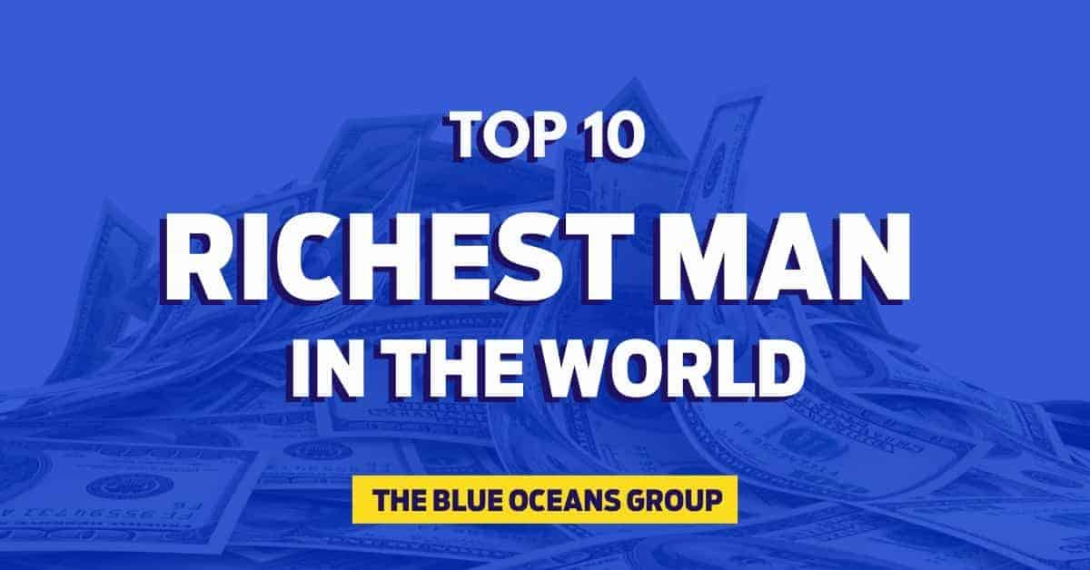 Top 10 Richest Man in the World- The Blue Oceans Group