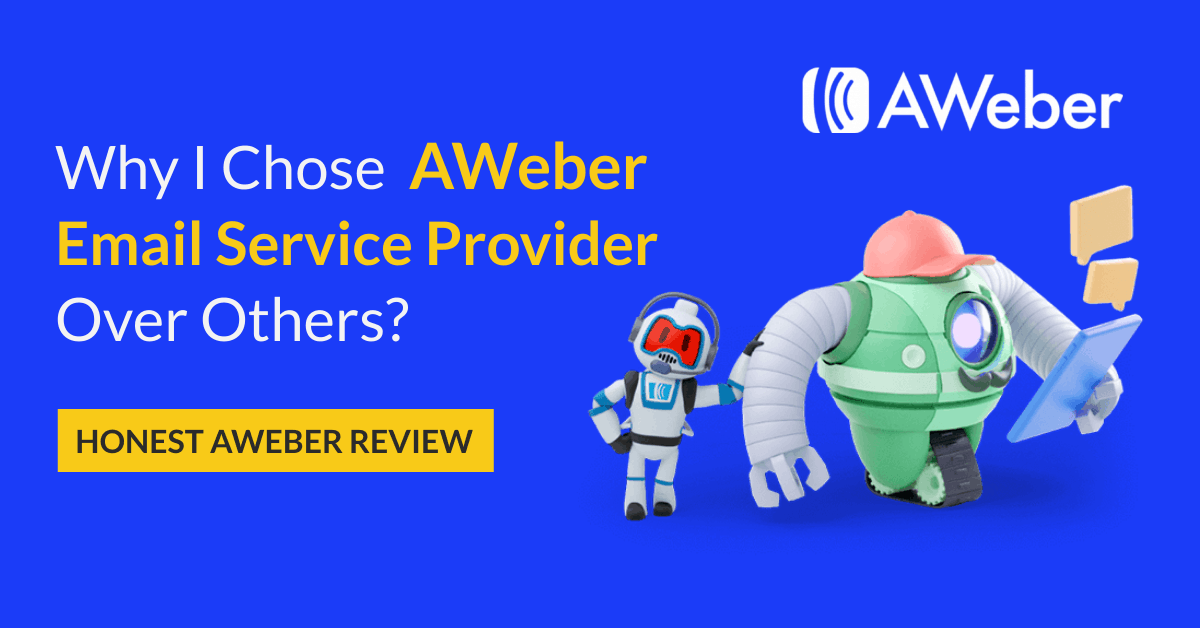 Why I chose Aweber email service provider than others- honest AWeber review