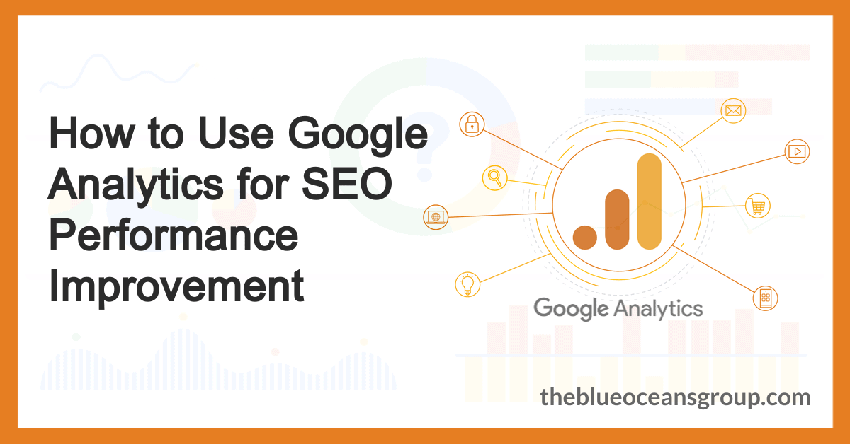 How to Use Google Analytics for SEO Performance Improvement